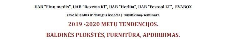 2019 - 2020 METŲ TENDENCIJOS, BALDINĖS PLOKŠTĖS, FURNITŪRA, APDIRBIMAS.